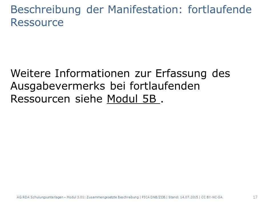 Beschreibung der Manifestation: fortlaufende Ressource Weitere Informationen zur Erfassung des Ausgabevermerks bei fortlaufenden Ressourcen siehe Modul 5B.