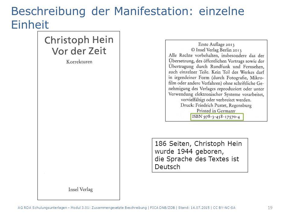 Beschreibung der Manifestation: einzelne Einheit 186 Seiten, Christoph Hein wurde 1944 geboren, die Sprache des Textes ist Deutsch 19 AG RDA Schulungsunterlagen – Modul 3.01: Zusammengesetzte Beschreibung | PICA DNB/ZDB | Stand: 14.07.2015 | CC BY-NC-SA