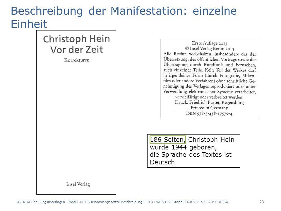 Beschreibung der Manifestation: einzelne Einheit 186 Seiten, Christoph Hein wurde 1944 geboren, die Sprache des Textes ist Deutsch 23 AG RDA Schulungsunterlagen – Modul 3.01: Zusammengesetzte Beschreibung | PICA DNB/ZDB | Stand: 14.07.2015 | CC BY-NC-SA