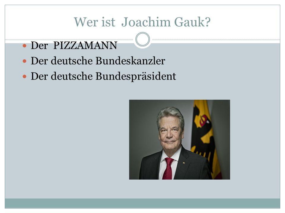 Wer ist Joachim Gauk Der PIZZAMANN Der deutsche Bundeskanzler Der deutsche Bundespräsident