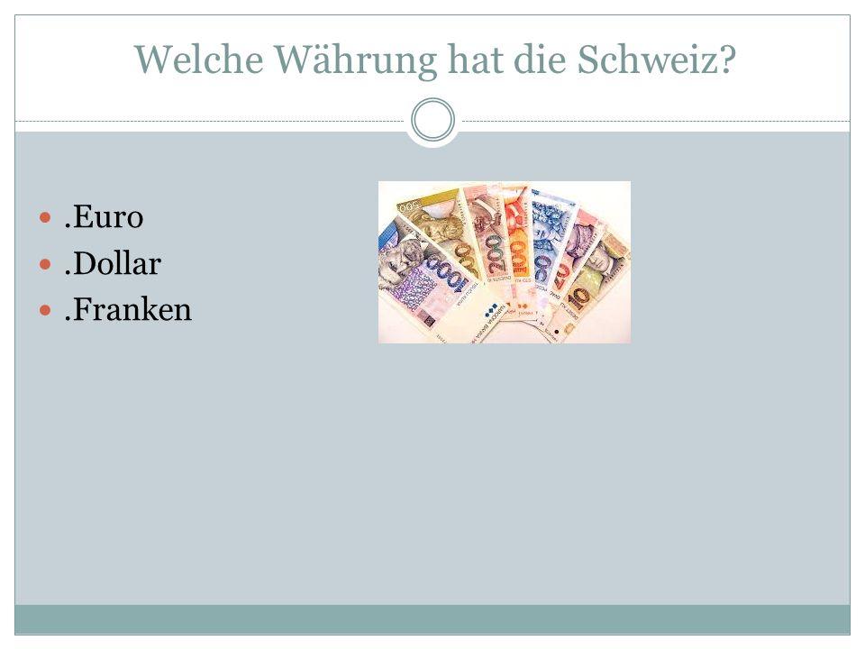 Welche Währung hat die Schweiz .Euro.Dollar.Franken