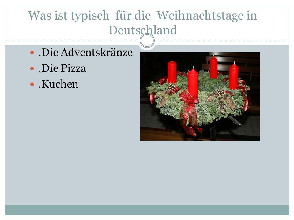 Was ist typisch für die Weihnachtstage in Deutschland.Die Adventskränze.Die Pizza.Kuchen