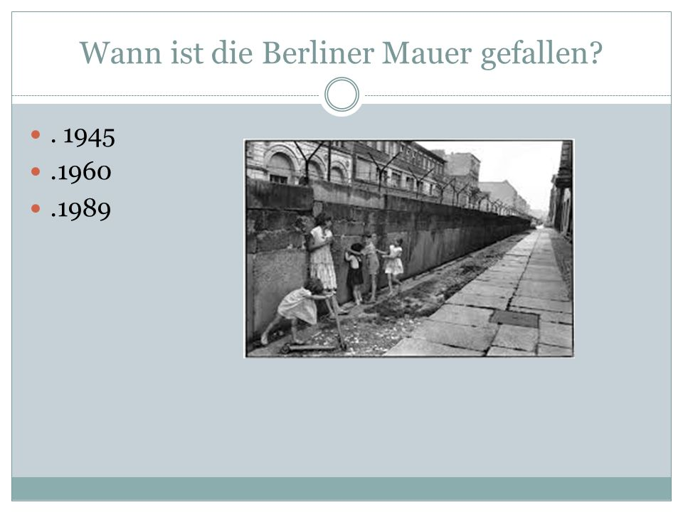Wann ist die Berliner Mauer gefallen . 1945.1960.1989