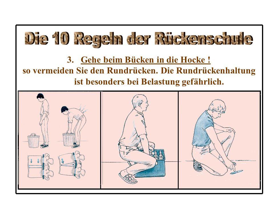 2.Halte den Rücken gerade ! Die aufrechte Haltung schont die Wirbel- säule und stärkt die Rumpfmuskulatur.