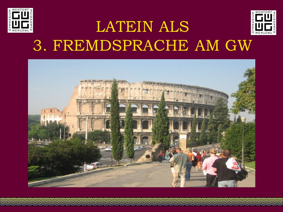 LATEIN ALS 3. FREMDSPRACHE AM GW