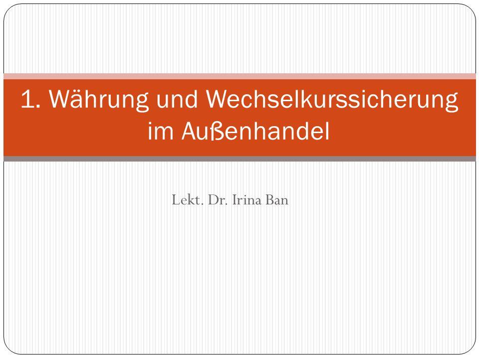 Lekt. Dr. Irina Ban 1. Währung und Wechselkurssicherung im Außenhandel