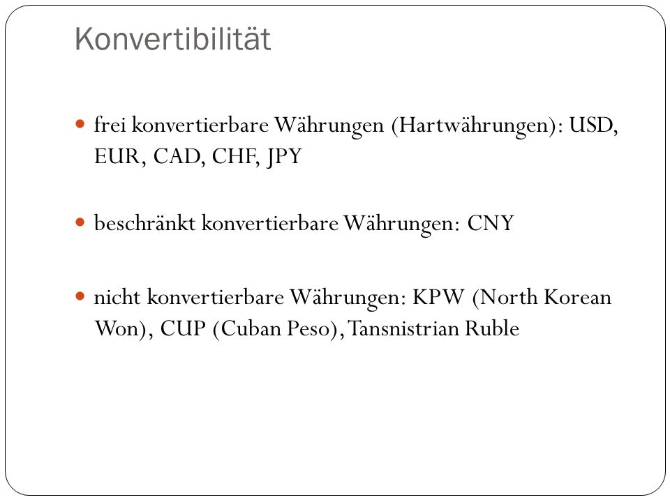 Konvertibilität frei konvertierbare Währungen (Hartwährungen): USD, EUR, CAD, CHF, JPY beschränkt konvertierbare Währungen: CNY nicht konvertierbare W