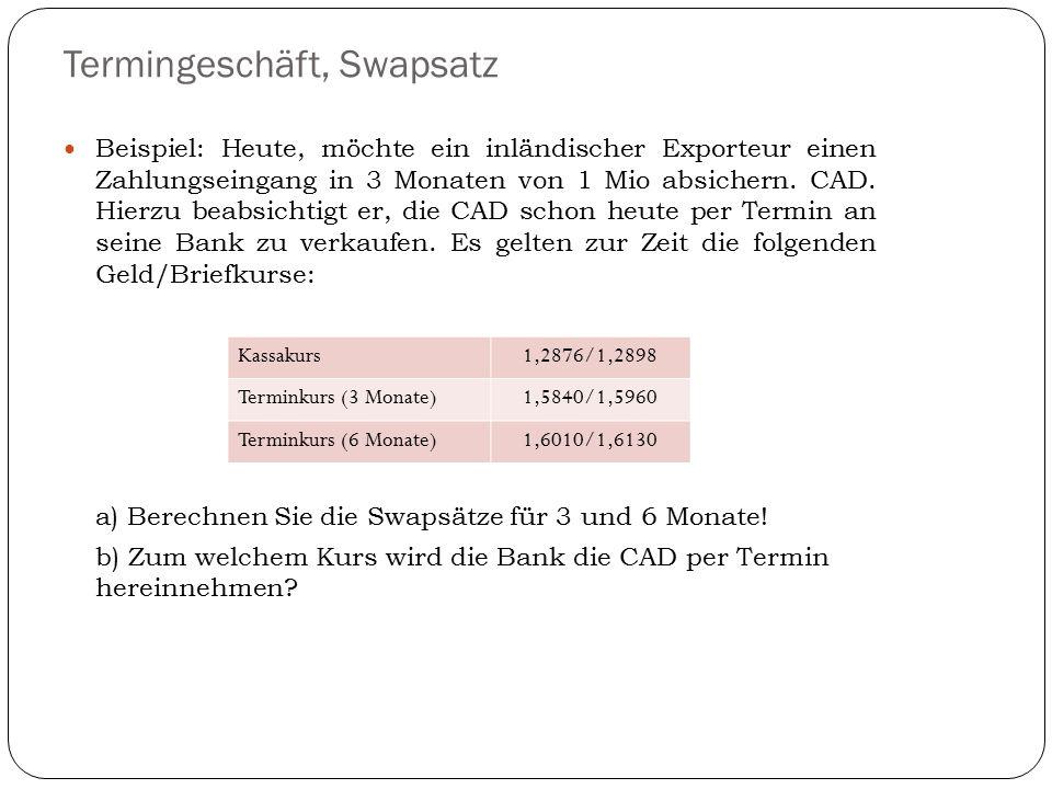 Termingeschäft, Swapsatz Beispiel: Heute, möchte ein inländischer Exporteur einen Zahlungseingang in 3 Monaten von 1 Mio absichern. CAD. Hierzu beabsi