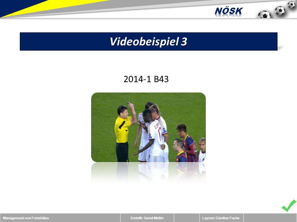 Management von FreistößenErstellt: David MüllerLayout: Günther Fuchs Videobeispiel 3 2014-1 B43