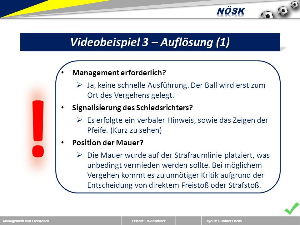 Management von FreistößenErstellt: David MüllerLayout: Günther Fuchs Videobeispiel 3 – Auflösung (1) Management erforderlich.