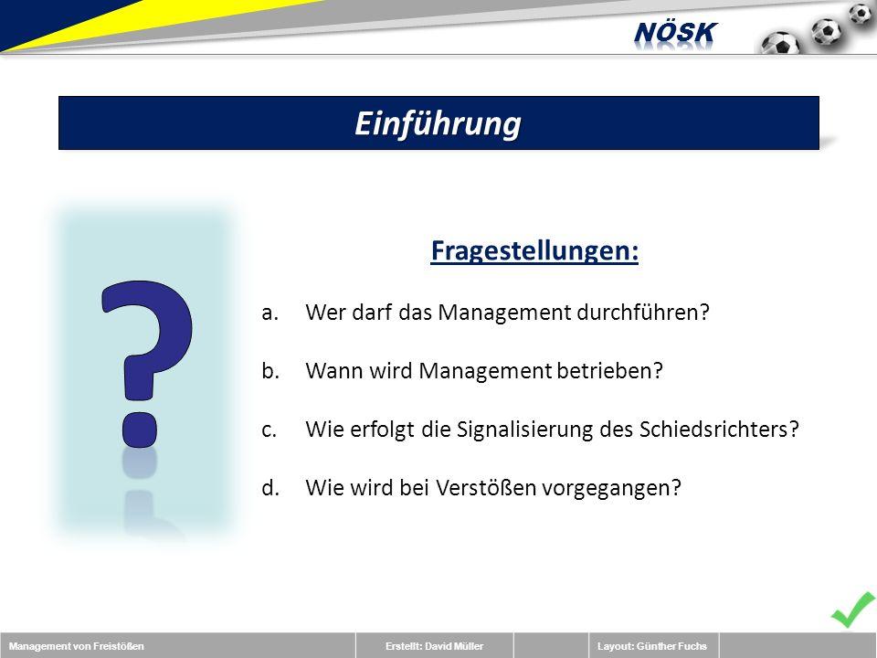 Management von FreistößenErstellt: David MüllerLayout: Günther FuchsEinführung Fragestellungen: a.Wer darf das Management durchführen.