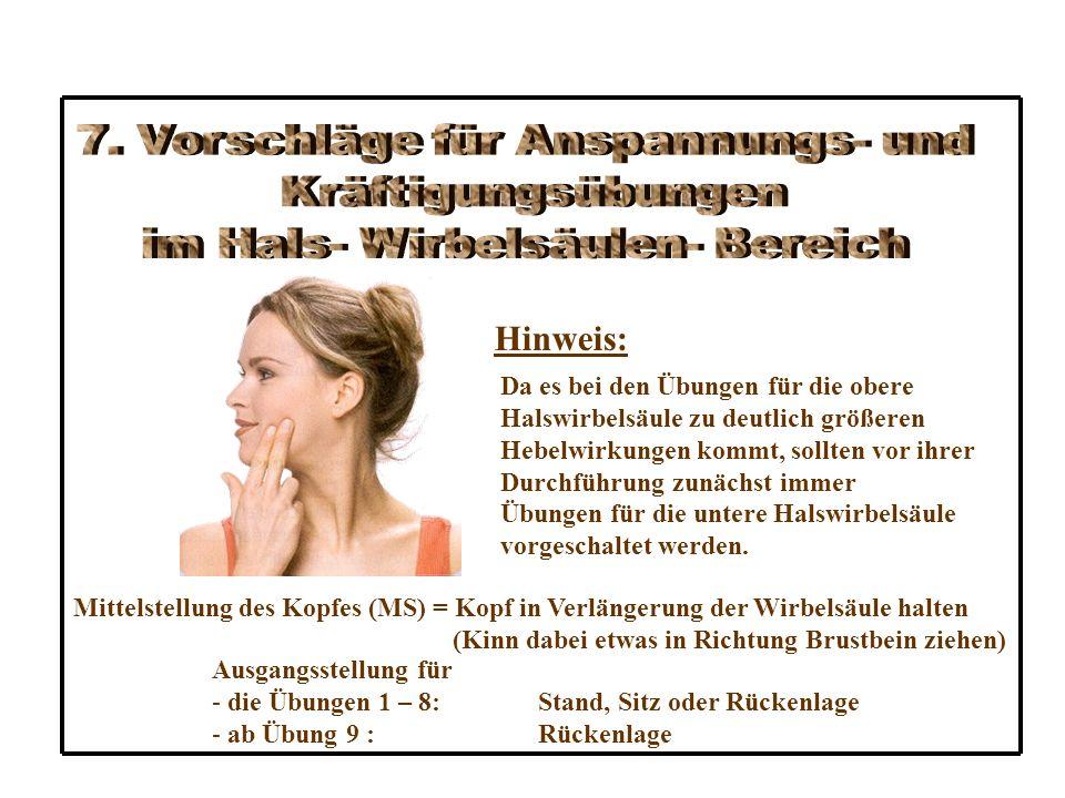 Hinweis: Da es bei den Übungen für die obere Halswirbelsäule zu deutlich größeren Hebelwirkungen kommt, sollten vor ihrer Durchführung zunächst immer Übungen für die untere Halswirbelsäule vorgeschaltet werden.