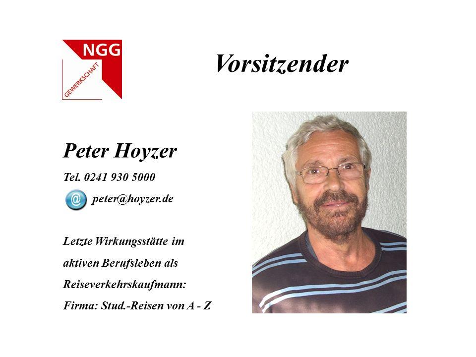 Vorsitzender Peter Hoyzer Tel. 0241 930 5000 peter@hoyzer.de Letzte Wirkungsstätte im aktiven Berufsleben als Reiseverkehrskaufmann: Firma: Stud.-Reis