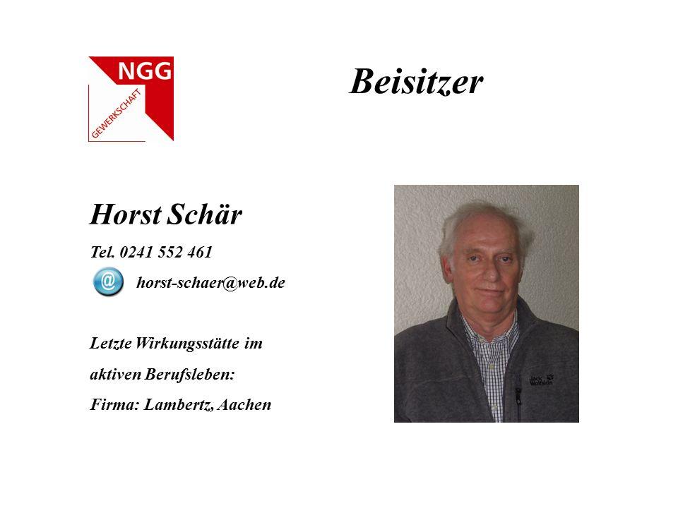 Beisitzer Horst Schär Tel. 0241 552 461 horst-schaer@web.de Letzte Wirkungsstätte im aktiven Berufsleben: Firma: Lambertz, Aachen