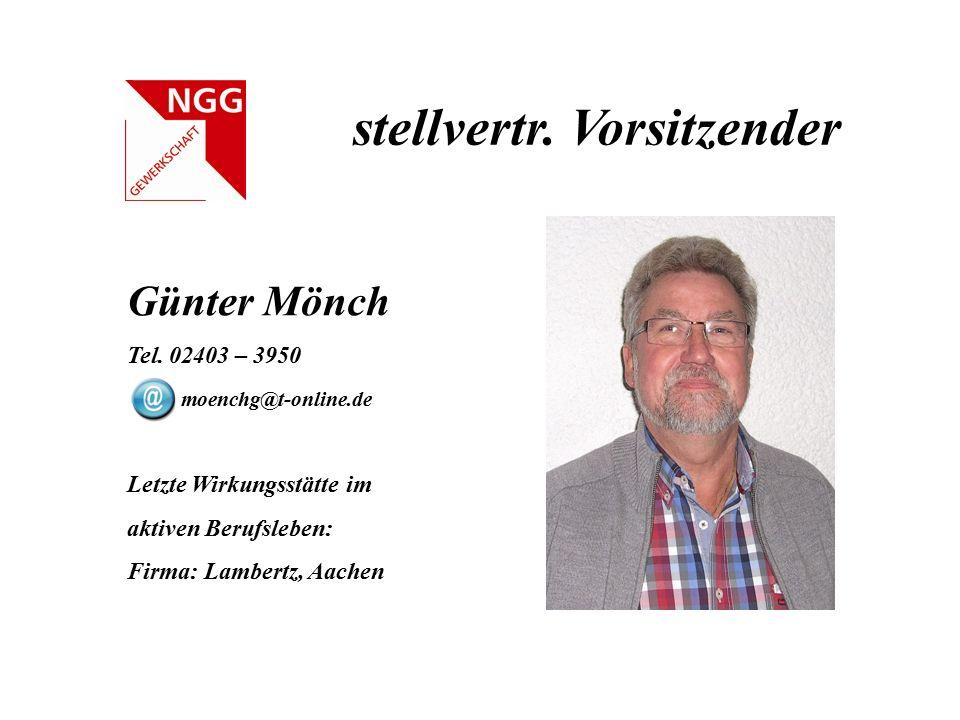 stellvertr. Vorsitzender Günter Mönch Tel. 02403 – 3950 moenchg@t-online.de Letzte Wirkungsstätte im aktiven Berufsleben: Firma: Lambertz, Aachen