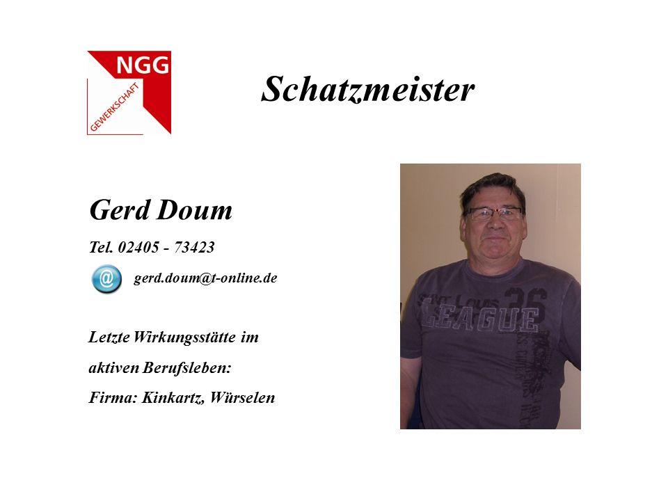 Schatzmeister Gerd Doum Tel. 02405 - 73423 gerd.doum@t-online.de Letzte Wirkungsstätte im aktiven Berufsleben: Firma: Kinkartz, Würselen