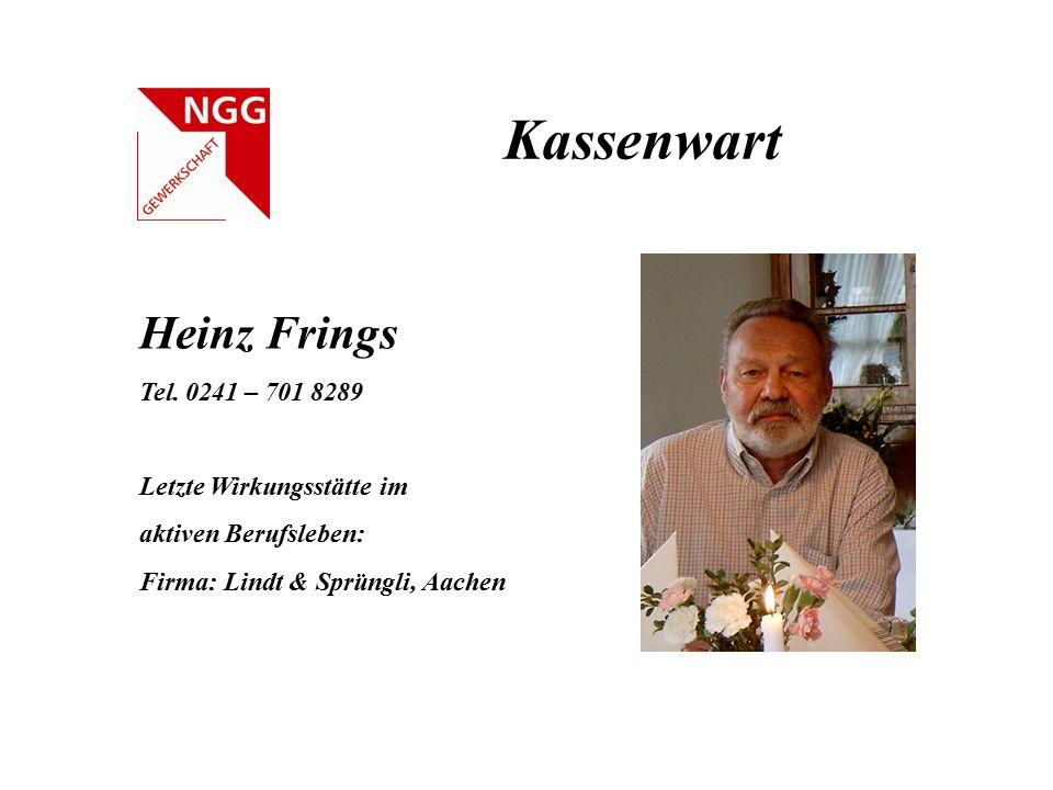 Kassenwart Heinz Frings Tel. 0241 – 701 8289 Letzte Wirkungsstätte im aktiven Berufsleben: Firma: Lindt & Sprüngli, Aachen