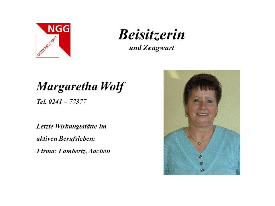 Beisitzerin und Zeugwart Margaretha Wolf Tel. 0241 – 77377 Letzte Wirkungsstätte im aktiven Berufsleben: Firma: Lambertz, Aachen