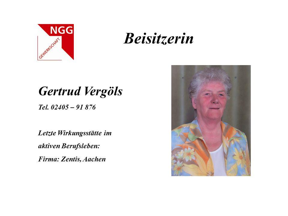 Beisitzerin Gertrud Vergöls Tel. 02405 – 91 876 Letzte Wirkungsstätte im aktiven Berufsleben: Firma: Zentis, Aachen