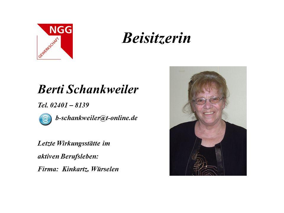 Beisitzerin Berti Schankweiler Tel. 02401 – 8139 b-schankweiler@t-online.de Letzte Wirkungsstätte im aktiven Berufsleben: Firma: Kinkartz, Würselen