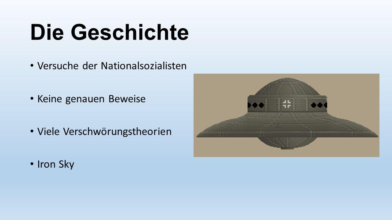 Die Geschichte Versuche der Nationalsozialisten Keine genauen Beweise Viele Verschwörungstheorien Iron Sky
