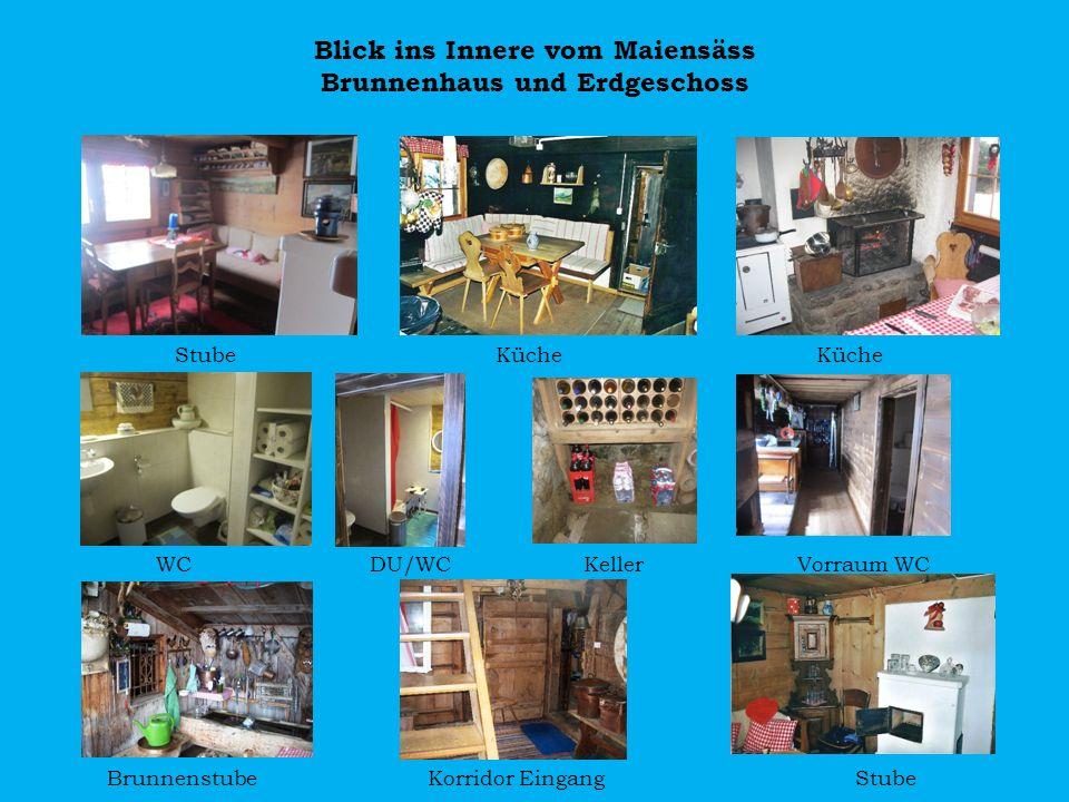 Blick ins Innere vom Maiensäss Brunnenhaus und Erdgeschoss StubeKücheKüche WCDU/WCKellerVorraum WC BrunnenstubeKorridor EingangStube