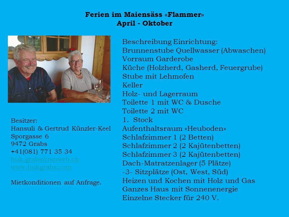 Ferien im Maiensäss «Flammer» April - Oktober Beschreibung Einrichtung: Brunnenstube Quellwasser (Abwaschen) Vorraum Garderobe Küche (Holzherd, Gasher