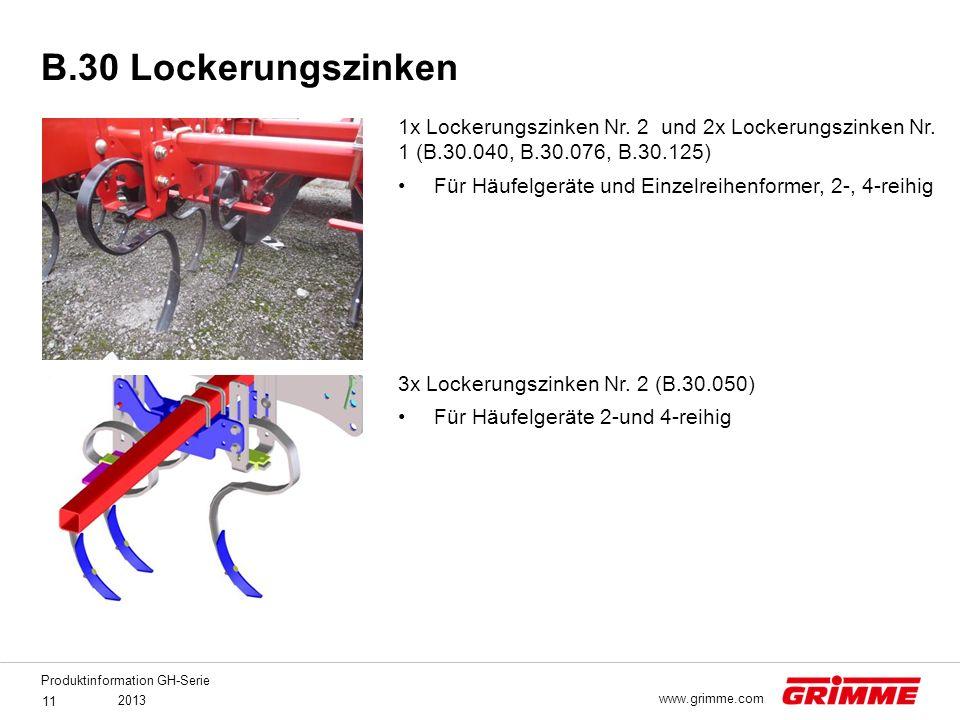 Produktinformation GH-Serie 2013 11 www.grimme.com 1x Lockerungszinken Nr. 2 und 2x Lockerungszinken Nr. 1 (B.30.040, B.30.076, B.30.125) Für Häufelge