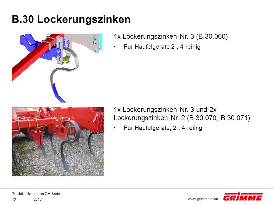 Produktinformation GH-Serie 2013 12 www.grimme.com 1x Lockerungszinken Nr. 3 (B.30.060) Für Häufelgeräte 2-, 4-reihig 1x Lockerungszinken Nr. 3 und 2x