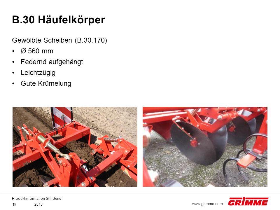 Produktinformation GH-Serie 2013 18 www.grimme.com Gewölbte Scheiben (B.30.170) Ø 560 mm Federnd aufgehängt Leichtzügig Gute Krümelung B.30 Häufelkörp