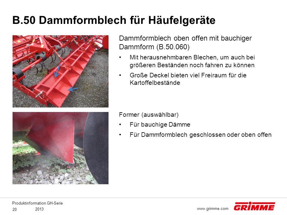 Produktinformation GH-Serie 2013 20 www.grimme.com Dammformblech oben offen mit bauchiger Dammform (B.50.060) Mit herausnehmbaren Blechen, um auch bei