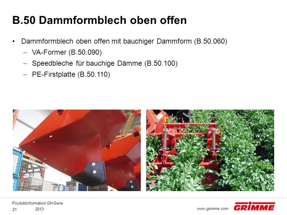 Produktinformation GH-Serie 2013 21 www.grimme.com Dammformblech oben offen mit bauchiger Dammform (B.50.060)  VA-Former (B.50.090)  Speedbleche für