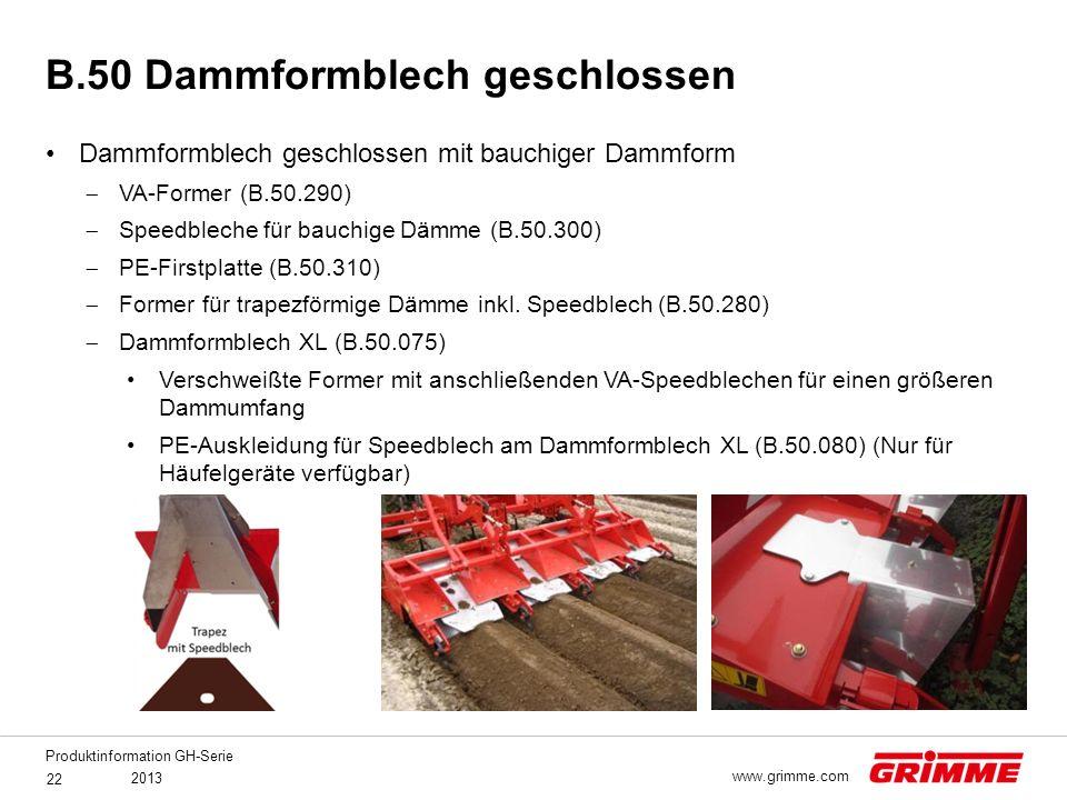 Produktinformation GH-Serie 2013 22 www.grimme.com Dammformblech geschlossen mit bauchiger Dammform  VA-Former (B.50.290)  Speedbleche für bauchige