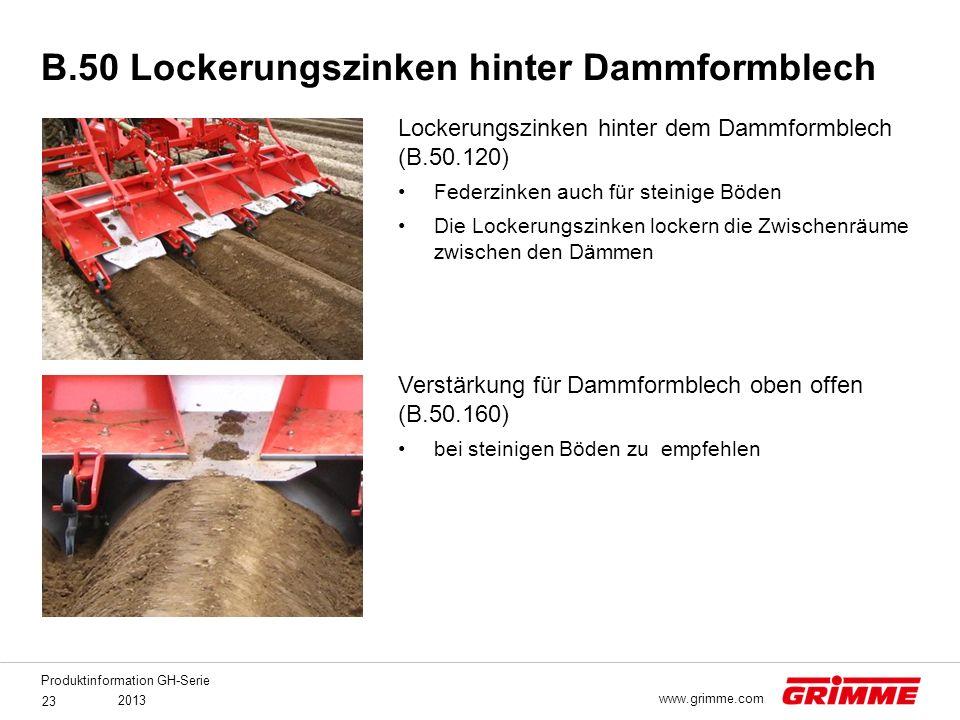 Produktinformation GH-Serie 2013 23 www.grimme.com Lockerungszinken hinter dem Dammformblech (B.50.120) Federzinken auch für steinige Böden Die Locker