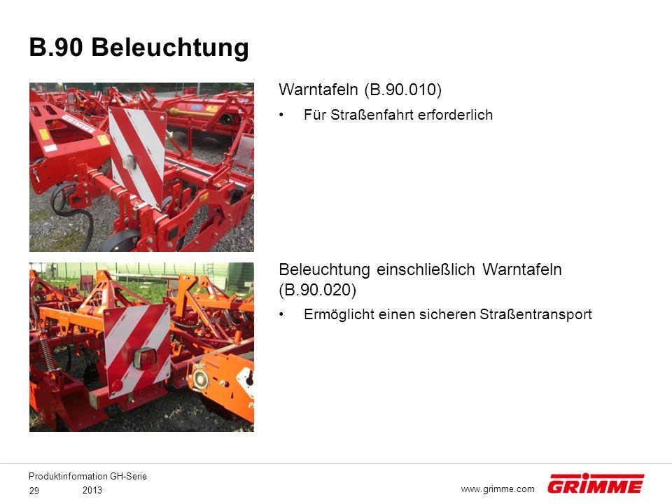 Produktinformation GH-Serie 2013 29 www.grimme.com Warntafeln (B.90.010) Für Straßenfahrt erforderlich Beleuchtung einschließlich Warntafeln (B.90.020