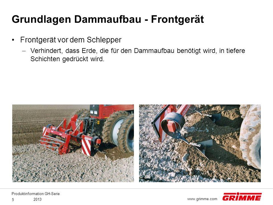 Produktinformation GH-Serie 2013 5 www.grimme.com Grundlagen Dammaufbau - Frontgerät Frontgerät vor dem Schlepper  Verhindert, dass Erde, die für den