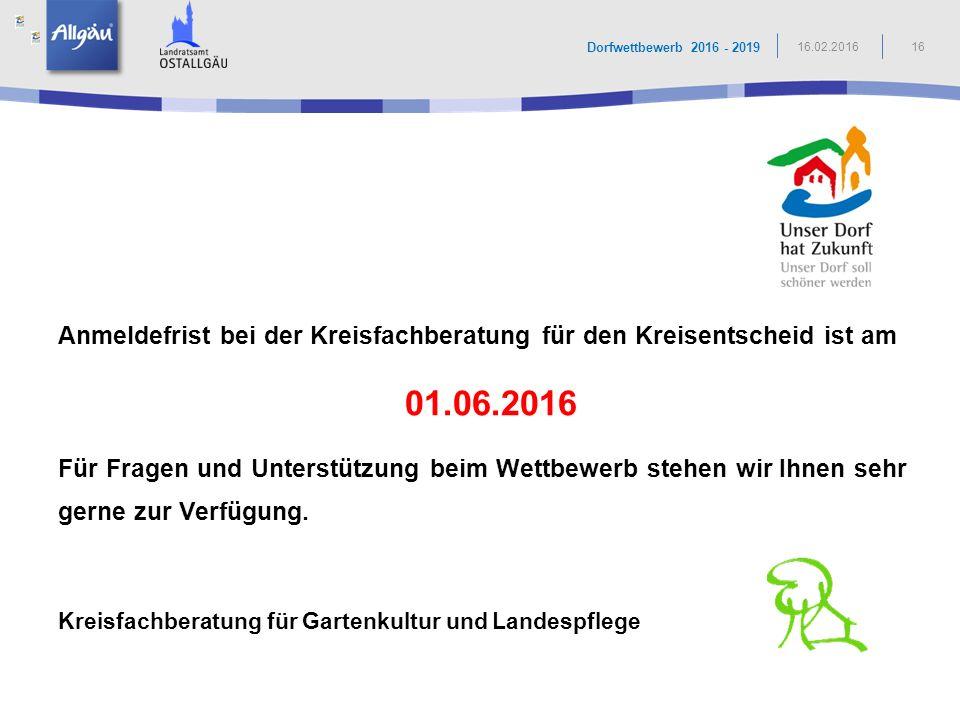 16 Dorfwettbewerb 2016 - 2019 16.02.2016 Anmeldefrist bei der Kreisfachberatung für den Kreisentscheid ist am 01.06.2016 Für Fragen und Unterstützung beim Wettbewerb stehen wir Ihnen sehr gerne zur Verfügung.