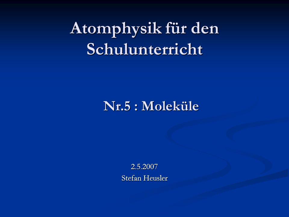 Atomphysik für den Schulunterricht 2.5.2007 Stefan Heusler Nr.5 : Moleküle