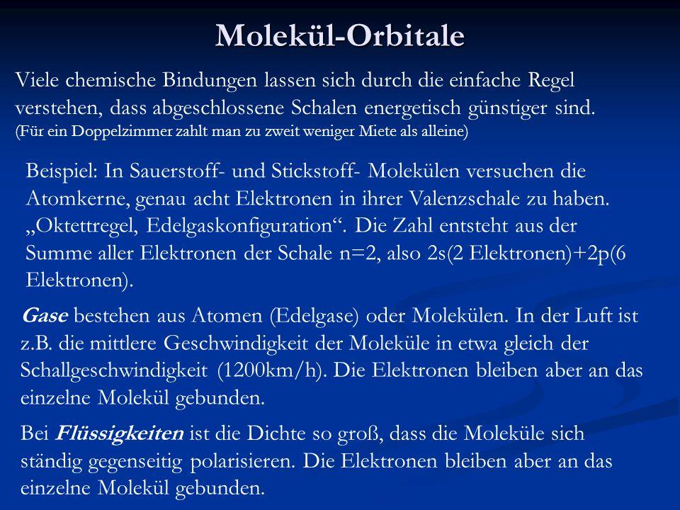Molekül-Orbitale Viele chemische Bindungen lassen sich durch die einfache Regel verstehen, dass abgeschlossene Schalen energetisch günstiger sind. (Fü