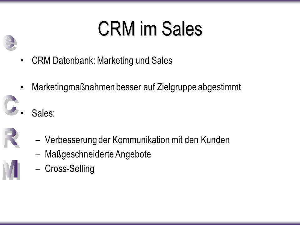 CRM im Sales CRM Datenbank: Marketing und Sales Marketingmaßnahmen besser auf Zielgruppe abgestimmt Sales: –Verbesserung der Kommunikation mit den Kunden –Maßgeschneiderte Angebote –Cross-Selling