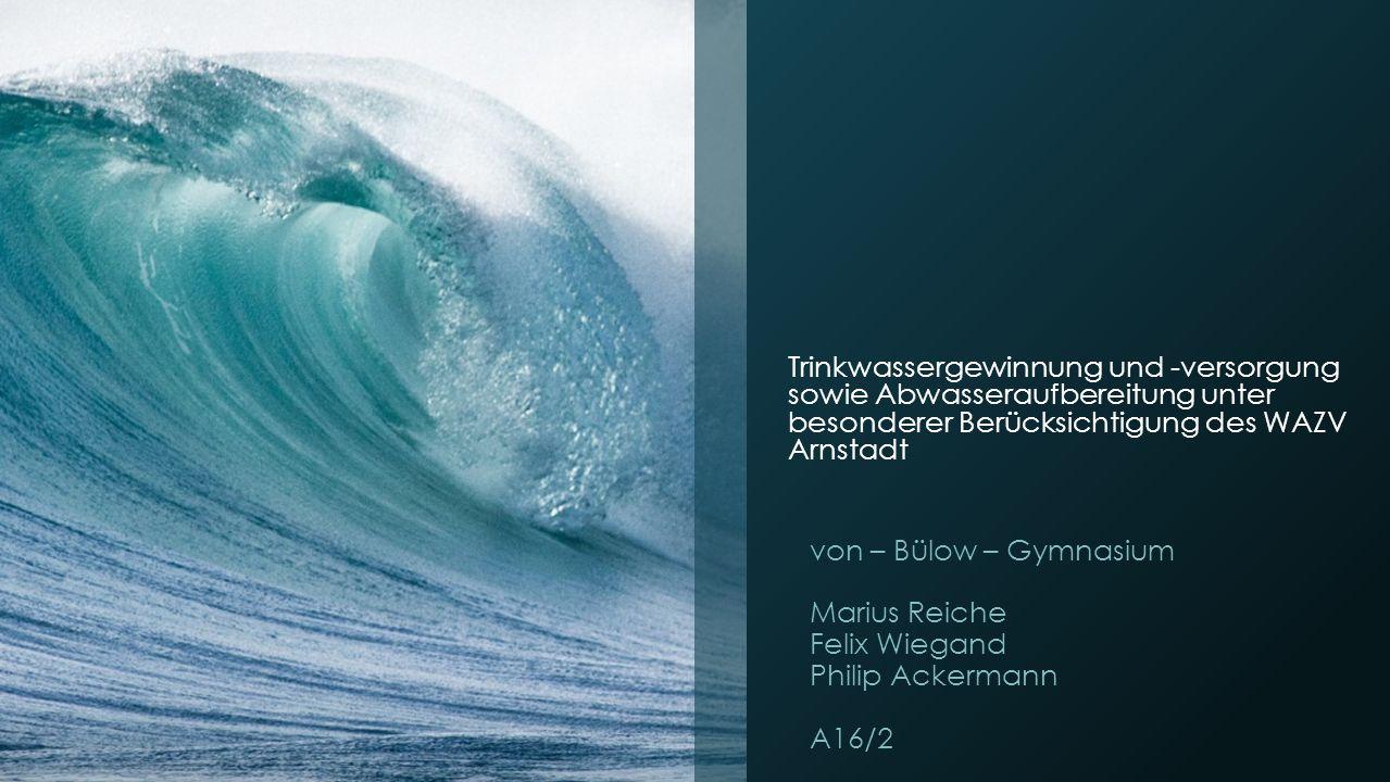 Trinkwassergewinnung und -versorgung sowie Abwasseraufbereitung unter besonderer Berücksichtigung des WAZV Arnstadt von – Bülow – Gymnasium Marius Rei