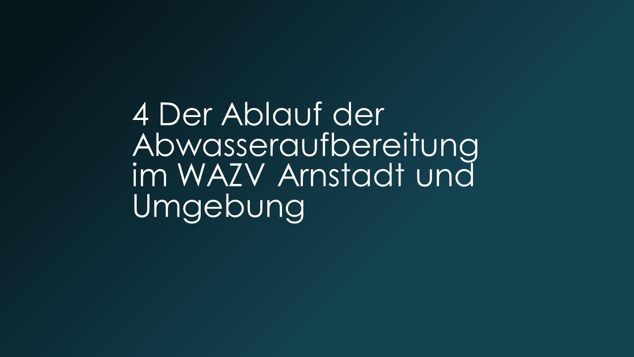 4 Der Ablauf der Abwasseraufbereitung im WAZV Arnstadt und Umgebung
