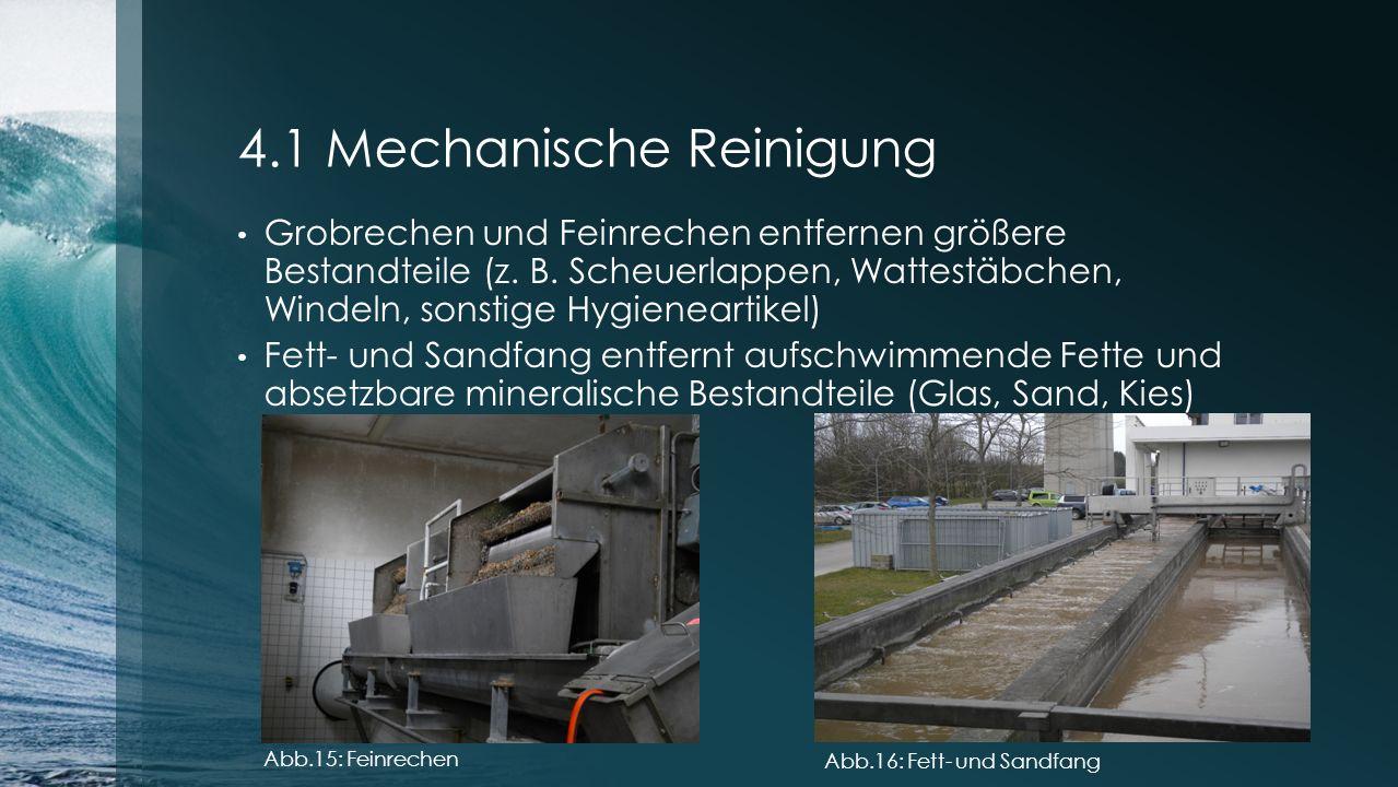 4.1 Mechanische Reinigung Grobrechen und Feinrechen entfernen größere Bestandteile (z. B. Scheuerlappen, Wattestäbchen, Windeln, sonstige Hygieneartik