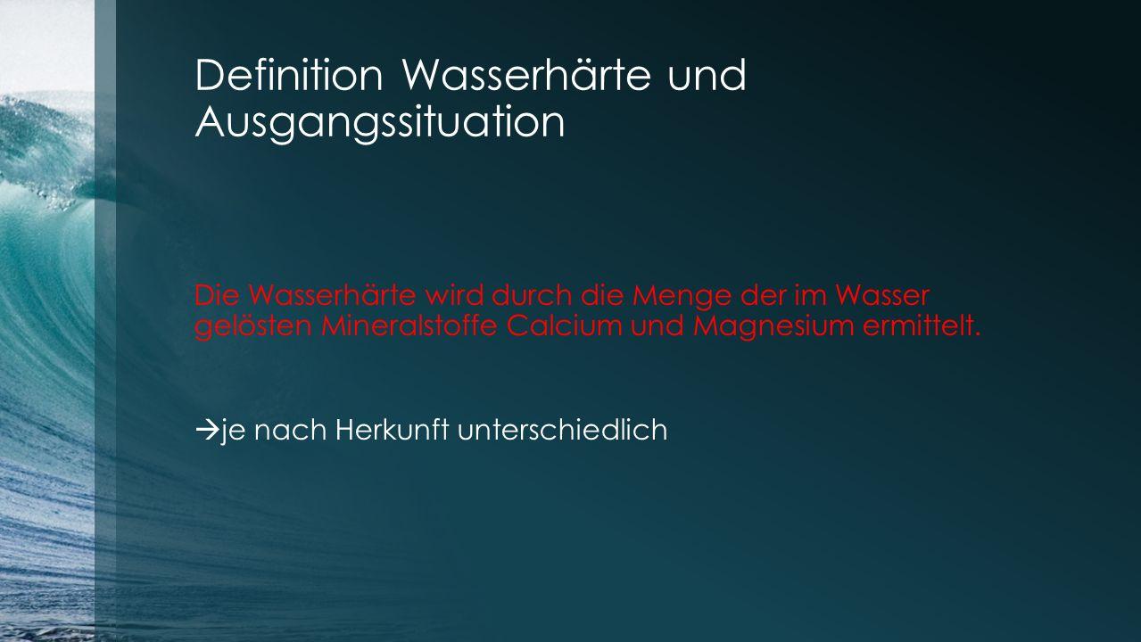Definition Wasserhärte und Ausgangssituation Die Wasserhärte wird durch die Menge der im Wasser gelösten Mineralstoffe Calcium und Magnesium ermittelt