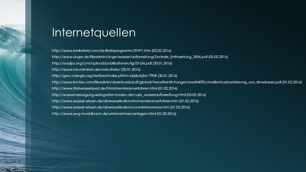 Internetquellen http://www.berkefeld.com/de/lieferprogramm/39491.htm (02.02.2016) http://www.dvgw.de/fileadmin/dvgw/wasser/aufbereitung/Zentrale_Entha