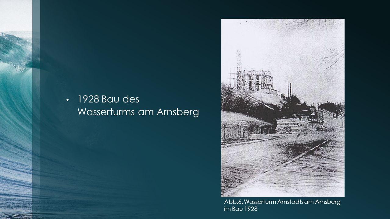 1928 Bau des Wasserturms am Arnsberg Abb.6: Wasserturm Arnstadts am Arnsberg im Bau 1928