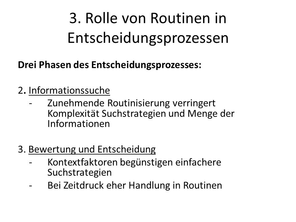3. Rolle von Routinen in Entscheidungsprozessen Drei Phasen des Entscheidungsprozesses: 2. Informationssuche - Zunehmende Routinisierung verringert Ko