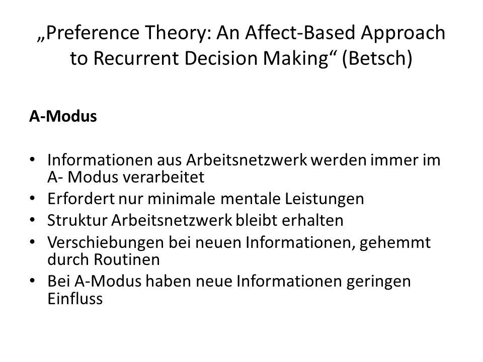 """Preference Theory: An Affect-Based Approach to Recurrent Decision Making"" (Betsch) A-Modus Informationen aus Arbeitsnetzwerk werden immer im A- Modus"