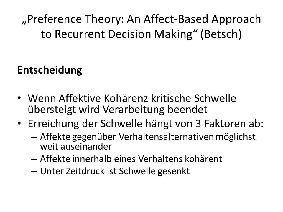 """Preference Theory: An Affect-Based Approach to Recurrent Decision Making"" (Betsch) Entscheidung Wenn Affektive Kohärenz kritische Schwelle übersteigt"
