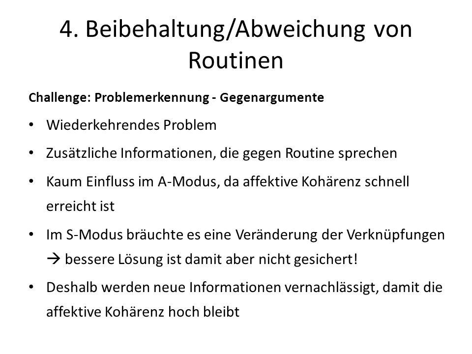 4. Beibehaltung/Abweichung von Routinen Challenge: Problemerkennung - Gegenargumente Wiederkehrendes Problem Zusätzliche Informationen, die gegen Rout
